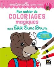 Mon cahier de coloriages magiques avec Petit Ours Brun ; pour apprendre les lettres, les chiffres - Couverture - Format classique