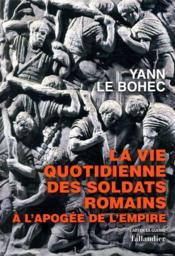 La vie quotidienne des soldats romains ; à l'apogée de l'empire - Couverture - Format classique