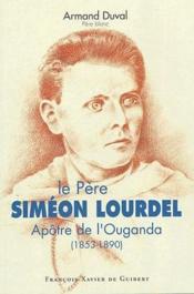 Le père Siméon Lourdel, apôtre de l'Ouganda (1853-1890) - Couverture - Format classique