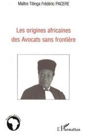Les origines africaines des avocats sans frontière - Couverture - Format classique