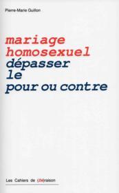 Mariage homosexuel ; dépasser le pour et le contre - Couverture - Format classique