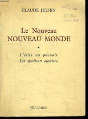Le Nouveau Nouveau Monde. L Elite Du Pouvoir Les Syndicats Ouvriers Tome 1. - Couverture - Format classique