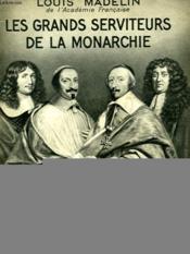 Les Grands Serviteurs De La Monarchie. Collection : Hier Et Aujourd'Hui. - Couverture - Format classique