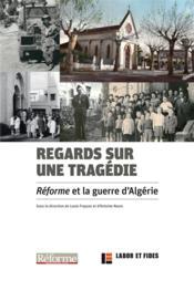 Regards sur une tragédie ; réforme et la guerre d'Algérie - Couverture - Format classique