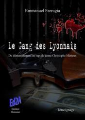 Le gang des lyonnais ; du démantèlement au rapt du jeune Christophe Mérieux - Couverture - Format classique