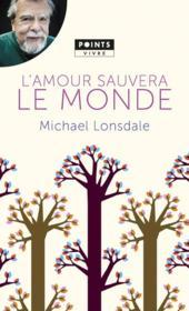 L'amour sauvera le monde ; mes plus belles pages chrétiennes - Couverture - Format classique