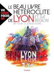 Le beau livre hétéroclite de Lyon et sa région ; -43 avant J.C. à nos jours - Couverture - Format classique