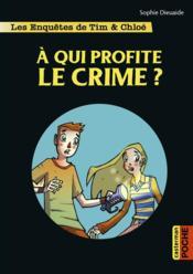 Les enquêtes de Tim et Chloé T.1 ; à qui profite le crime ? - Couverture - Format classique