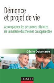 Démence et projet de vie ; accompagner les personnes atteintes de la maladie d'Alzheimer ou apparentée - Couverture - Format classique