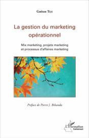 La gestion du marketing opérationnel ; mix marketing, projets marketing et processus d'affaires marketing - Couverture - Format classique