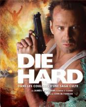 Die Hard ; dans les coulisses d'une saga culte - Couverture - Format classique