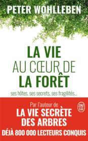 La vie au coeur de la forêt ses hôtes, ses secrets, ses fragilités... - Couverture - Format classique