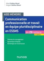 Aide-mémoire ; communication professionnelle et travail en équipe pluridisciplinaire en ESSMS ; en 29 notions (3e édition) - Couverture - Format classique