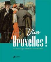 Vive Bruxelles ! les artistes belges s'affichent à travers les siècles - Couverture - Format classique
