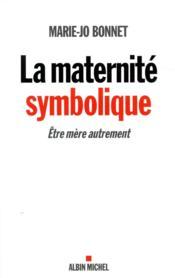La maternité symbolique ; être mère autrement - Couverture - Format classique
