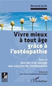 Vivre mieux à tout âge grâce à l'osteopathie - suivi de : journal d'un voyage aux sources de l'ostéopathie - Couverture - Format classique