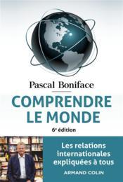 Comprendre le monde : les relations internationales expliquées à tous (6e édition) - Couverture - Format classique