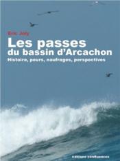 Les passes du bassin d'Arcachon ; histoire, peurs, naufrages, perspectives - Couverture - Format classique