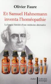 Et Samuel Hahnemann inventa l'homéopathie ; la longue histoire d'une médecine alternative - Couverture - Format classique