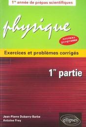 Physique Exercices Et Problemes Corriges 1re Partie Nouveau Programme 1re Annee Prepas Scientifiques - Intérieur - Format classique