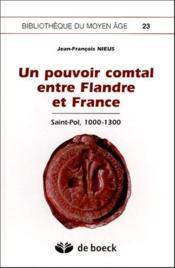 Un pouvoir comtal entre Flandre et France ; Saint-Pol, 1000-1300 - Couverture - Format classique