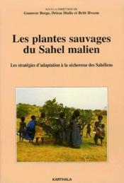 Les plantes sauvages du Sahel malien ; les stratégies d'adaptation à la sécheresse des Sahéliens - Couverture - Format classique