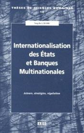 Internationalisation des états et des banques multinationales ; acteurs, stratégies, régulation - Couverture - Format classique
