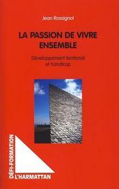 La passion de vivre ensemble ; développement territorial et handicap - Couverture - Format classique