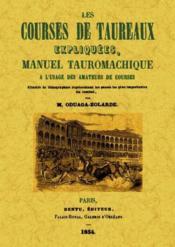 Les courses de taureaux expliquées ; manuel tauromachique à l'usage des amateurs de courses - Couverture - Format classique