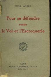 Pour Se Defendre Contre Le Vol Et L'Escroquerie. - Couverture - Format classique