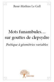 Mots funambules ... sur gouttes de clepsydre - Couverture - Format classique