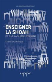 Enseigner la shoah - ce que la shoah enseigne - Couverture - Format classique