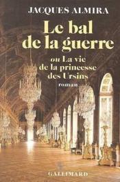 Le bal de la guerre ou la vie de la princesse des ursins - Couverture - Format classique