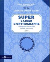 Super cahier d'orthographe - Couverture - Format classique