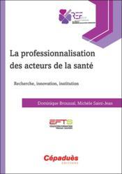 La professionnalisation des acteurs de la santé ; recherche, innovation, institution - Couverture - Format classique