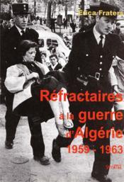 Refractaires a la guerre d algerie (1959-1962) - Couverture - Format classique