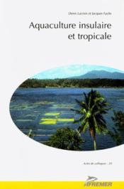 Aquaculture insulaire et tropicale [synthese des communications presentees lors du congres sur l'aqu - Couverture - Format classique