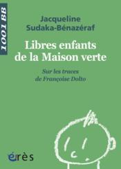 Libres enfants de la maison verte ; sur les traces de Françoise Dolto - Couverture - Format classique