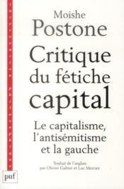 Critique du fétiche capital ; le capitalisme, l'antisémitisme et la gauche - Couverture - Format classique