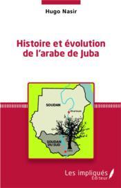 Histoire et évolution de l'arabe de Juba - Couverture - Format classique