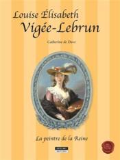 Louise elisabeth vigee lebrun, la peintre de la reine - Couverture - Format classique