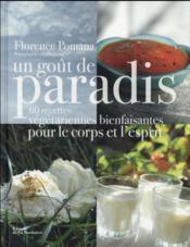 Un goût de paradis ; 60 recettes végétariennes bienfaisantes pour le corps et l'esprit - Couverture - Format classique