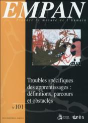 Revue Empan N.101 ; Troubles Spécifiques Des Apprentissages : Définitions, Parcours Et Obstacles - Couverture - Format classique