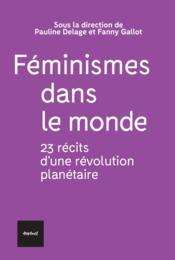 Féminismes dans le monde ; 23 récits d'une révolution planétaire - Couverture - Format classique