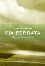 Via ferrata ; poèmes ou journal épars - Couverture - Format classique