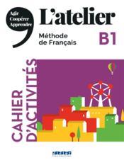 L'atelier ; français ; cahier d'activités ; B1 - Couverture - Format classique
