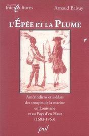 L'épée et la plume ; amérindiens et soldats des troupes de la marine en louisiane et au pays d'en haut - Intérieur - Format classique