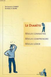 Le Diabete, Mieux Connaitre, Mieux Comprendre, Mieux Gerer - Couverture - Format classique