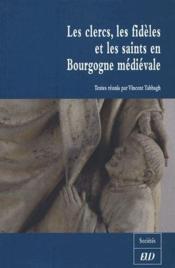 Les clercs, les fidèles et les saints en Bourgogne médiévale - Couverture - Format classique