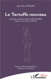 Le tartuffe nouveau ; deuxième volet de la trilogie Molière, d'après le Tartufe, de Molière - Couverture - Format classique
